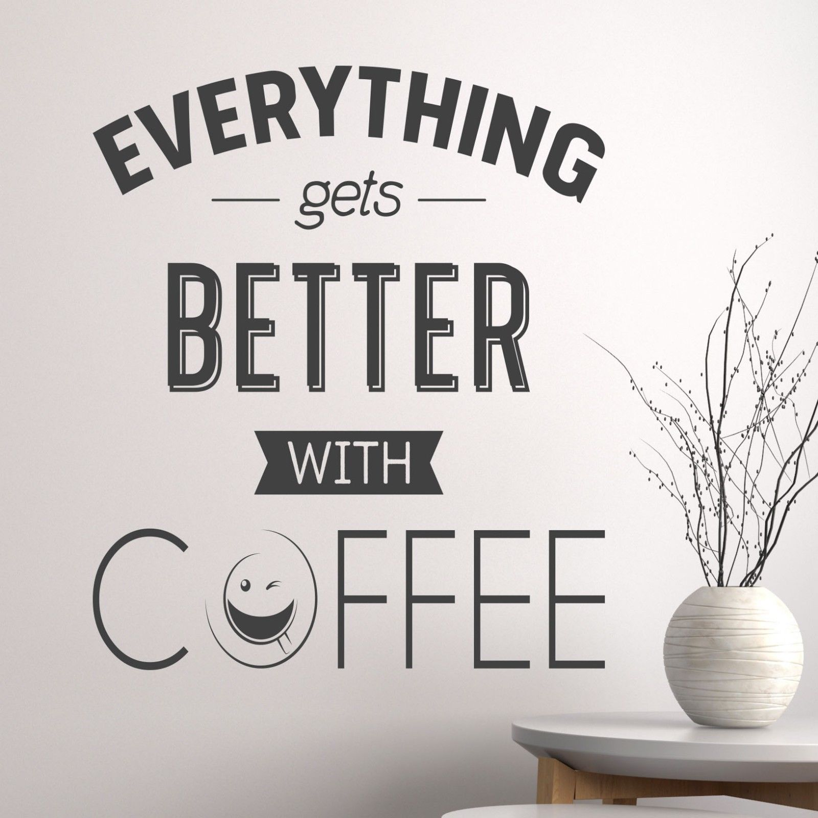 Wall Sticker Application Everything Gets Better With Coffee Wall Sticker Vinyl